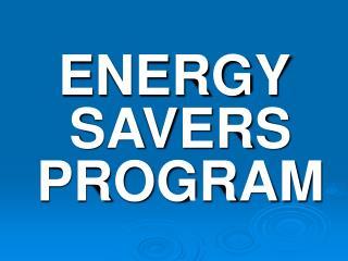 ENERGY SAVERS PROGRAM