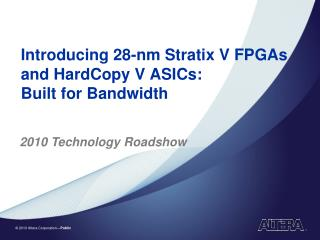 Introducing 28-nm Stratix V FPGAs and HardCopy V ASICs:  Built for Bandwidth