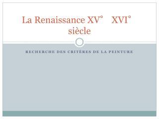 La Renaissance XV° XVI° siècle