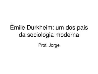 Émile Durkheim: um dos pais da sociologia moderna