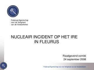 NUCLEAIR INCIDENT OP HET IRE                     IN FLEURUS
