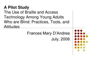 A Pilot Study The Use of Braille and Access Technology Among Young Adults Who are Blind: Practices, Tools, and Attitudes