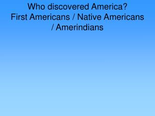 Who discovered America? First Americans / Native Americans / Amerindians