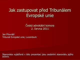 Jak zastupovat před Tribunálem Evropské unie  Česká advokátní komora 2. června 2011