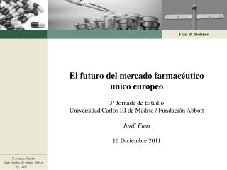 El futuro del mercado farmacéutico unico europeo 3ª Jornada de Estudio