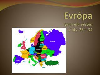 Evrópa Um víða veröld  /  bls. 26  – 34