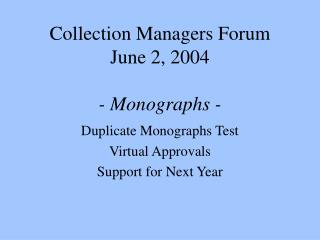 Collection Managers Forum June 2, 2004 - Monographs -