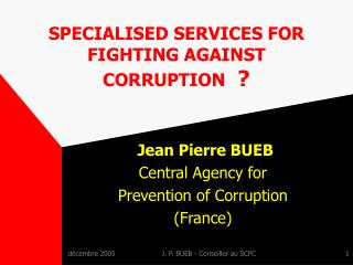 SPECIALISED SERVICES FOR FIGHTING AGAINST CORRUPTION   ?