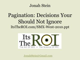 Pagination: Decisions Your Should Not Ignore ItsTheROI/SMX-West-2010