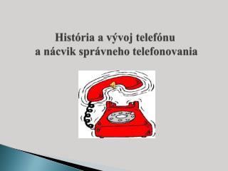 História avývoj telefónu  a nácvik správneho telefonovania