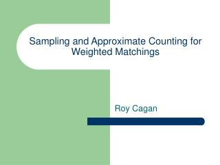 Sampling and Approximate Counting for Weighted Matchings
