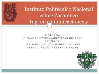 Instituto Politécnico Nacional esime Zacatenco Ing. en comunicaciones y electrónica