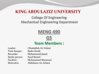 College Of Engineering  Mechanical Engineering Department MENG 490 G5 Team Members :