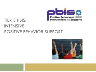 Tier 3 PBIS: Intensive  Positive Behavior Support