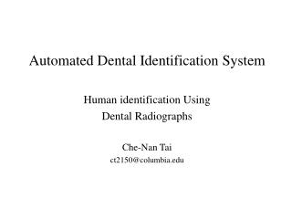 Automated Dental Identification System Human identification Using  Dental Radiographs Che-Nan Tai