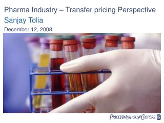 Pharma Industry   Transfer pricing Perspective Sanjay Tolia December 12, 2008