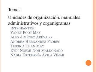 Tema: Unidades de organización, manuales administrativos y organigramas