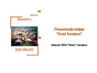 """Prezentacija knjige  """"Grad Sarajevo"""" Izdavač: NGO """"Vision"""", Sarajevo"""