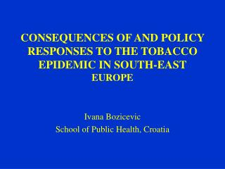 CONSEQUENCES OF AND POLICY RESPONSES TO THE TOBACCO EPIDEMIC IN SOUTH-EAST  EUROPE