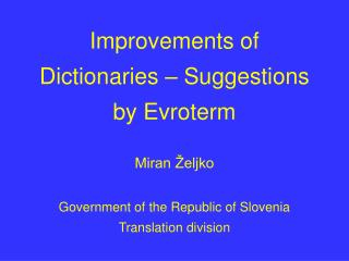 Improvements of Dictionaries  –  Suggestions by Evroterm Miran Željko