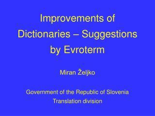 Improvements of Dictionaries  –  Suggestions by Evroterm Miran Željko
