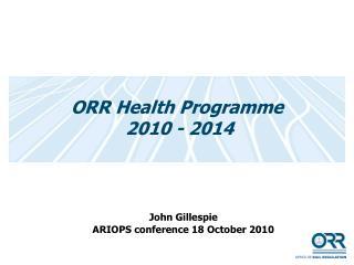 ORR Health Programme  2010 - 2014