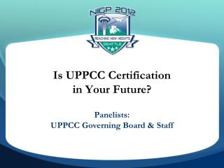 Is UPPCC Certification in Your Future?