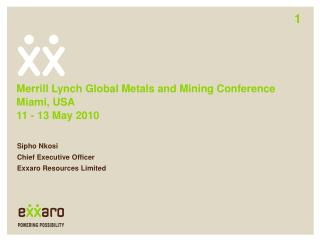 Merrill Lynch Global Metals and Mining Conference Miami, USA 11 - 13 May 2010