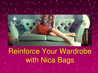 Reinforce Your Wardrobe with Nica Bags