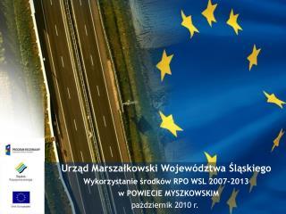 Urząd Marszałkowski Województwa Śląskiego  Wykorzystanie środków RPO WSL 2007-2013