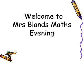 Welcome to  Mrs Blands Maths Evening