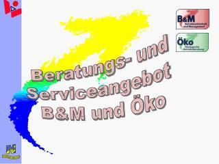 Beratungs- und Serviceangebot  B&M und Öko