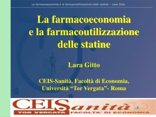 La farmacoeconomia  e la farmacoutilizzazione  delle statine Lara Gitto