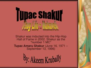 "Shakur was inducted into the Hip-Hop Hall of Fame in 2002. Shakur as the ""number 1 MC"""