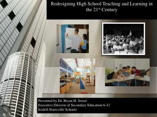 Redesigning High School Teaching and Learning in the 21st Century