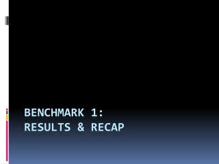 Benchmark 1:  Results & Recap