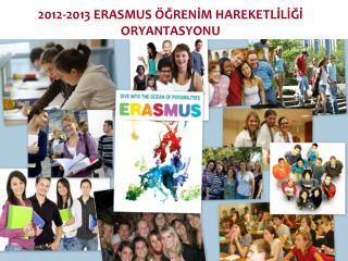 2012-2013 ERASMUS ÖĞRENİM HAREKETLİLİĞİ ORYANTASYONU