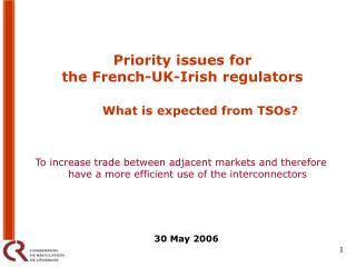 Priority issues for  the French-UK-Irish regulators  What is expected from TSOs?