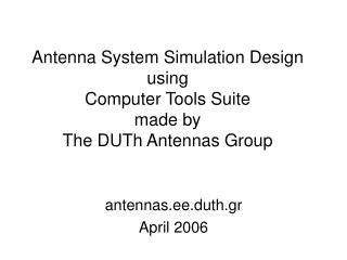 Antenna System Simulation Design using Computer Tools Suite  made by The DUTh Antennas Group