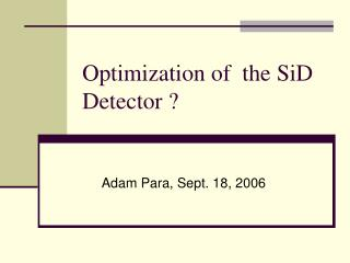 Optimization of  the SiD Detector ?