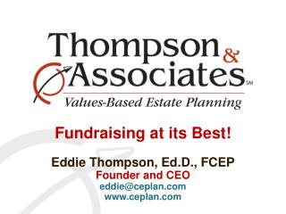 Fundraising at its Best! Eddie Thompson,  Ed.D ., FCEP Founder and CEO eddie@ceplan