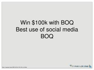 Win $100k with BOQ Best use of social media BOQ