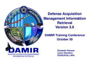 Defense Acquisition Management Information Retrieval  Version 3.0  DAMIR Training Conference October 30