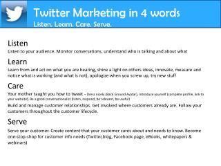 Twitter  Marketing in 4 words Listen.  Learn. Care. Serve.