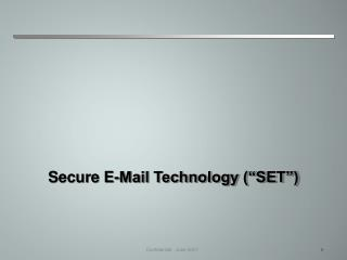 "Secure E-Mail Technology (""SET"")"