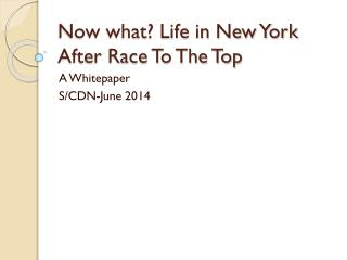 Now what? Life in New York  A fter Race To The Top
