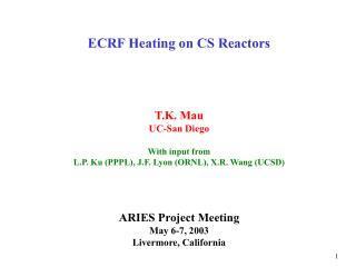 ECRF Heating on CS Reactors T.K. Mau UC-San Diego With input from