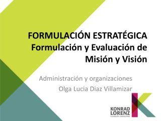 FORMULACIÓN  ESTRATÉGICA Formulación  y  Evaluación  de  Misión  y  Visión