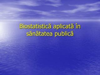 Biostatistic ă aplicată în sănătatea publică