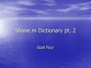 Shane.m Dictionary pt. 2